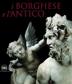 Catalogo della mostra: I Borghese e l'Antico