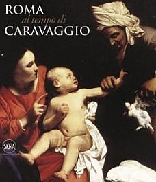 Catalogo della mostra: Roma al tempo del Caravaggio