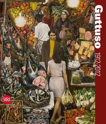 Catalogo della mostra: Guttuso. 1912-2012