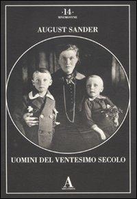 August Sander. Uomini del ventesimo secolo