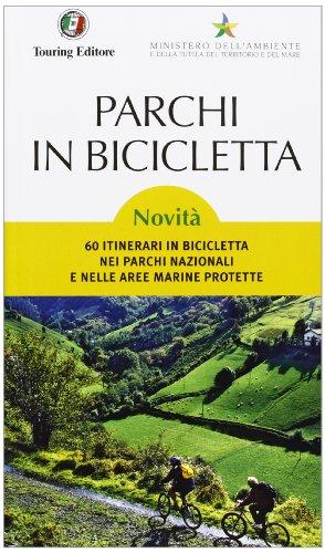 Parchi in bicicletta. 60 itinerari in bicicletta nei parchi nazionali e nelle aree marine protette in Italia